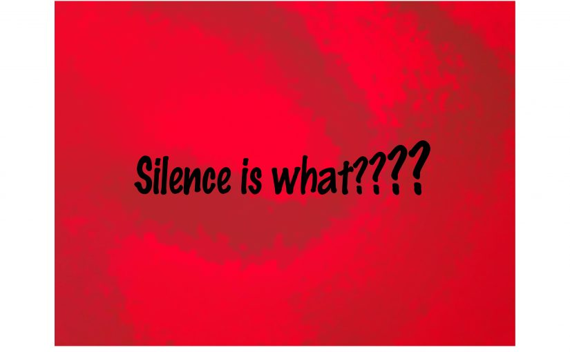 """Silence is what?"""